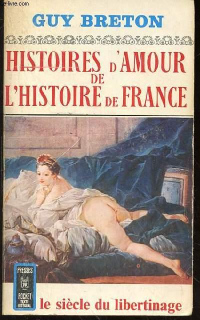 HISTOIRES D'AMOUR DE L'HISTOIRE DE FRANCE - LE SIECLE DU LIBERTINAGE - TOME 5