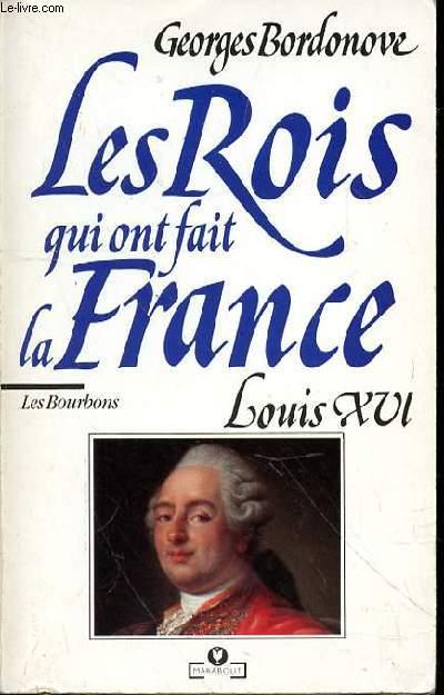 LES ROIS QUI ONT FAIT LA FRANCE - LOUIS XVI - LES BOURBONS