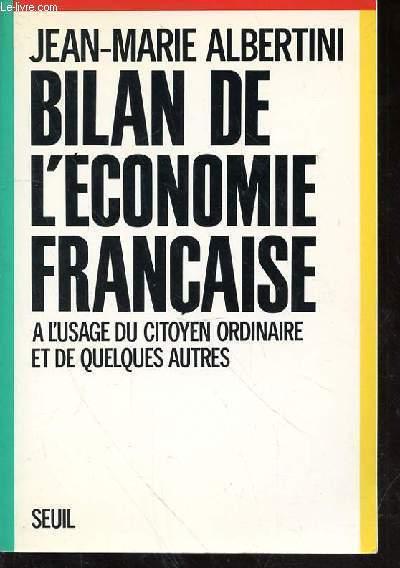 BILAN DE L'ECONOMIE FRANCAISE - A L'USAGE DU CITOYEN ORDINAIRE ET DE QUELQUES AUTRES