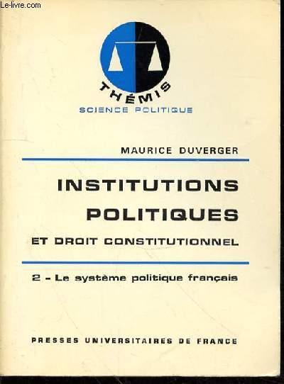 INSTITUTIONS POLITIQUES ET DROIT CONSTITUTIONNEL - 2/LE SYSTEME POLITIQUE FRANCAIS