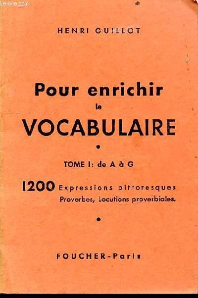 POUR ENRICHIR LE VOCABULAIRE TOME I: DE A à G + TOME 2 : DE H à Z - 1200 EXPRESSIONS PITTORESQUES PROVERBES, LOCUTONS PROVERBIALES