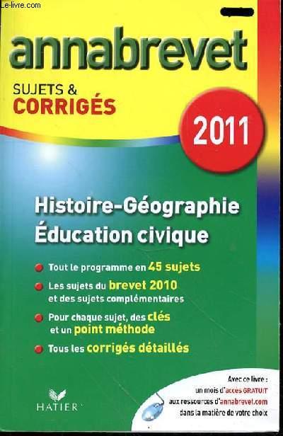 ANNABREVET SUJETS & CORRIGES 2011 - HISTOIRE GEOGRAPHIE - EDUCATION CIVIQUE - 2011