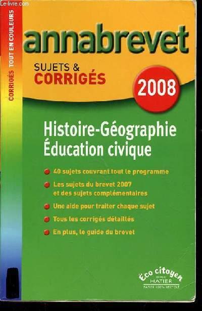 ANNABREVET SUJETS & CORRIGES 2008 - HISTOIRE GEOGRAPHIE EDUCATION CIVIQUE