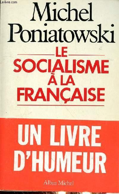 LE SOCIALISME A LA FRANCAISE - UN LIVRE D'HUMEUR
