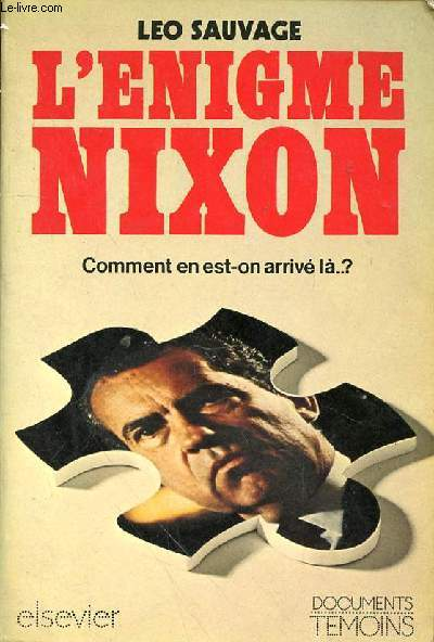L'ENIGME NIXON - COMMENT EN EST-ON ARRIVE LA ...?
