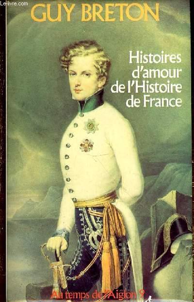 HISTOIRES D'AMOUR DE L'HISTOIRE DE FRANCE / AU TEMPS DE L'AIGLON - TOME 9