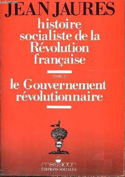 HISTOIRE SOCIALISTE DE LA REVOLUTION FRANCAISE - TOME VI - LE GOUVERNEMENT REVOLUTIONNAIRE