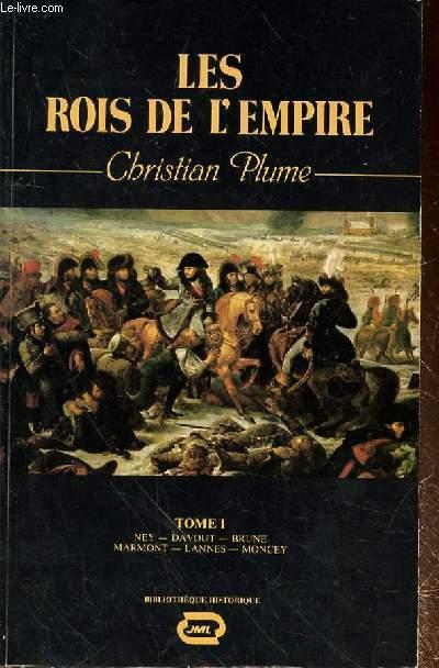 LES ROIS DE L'EMPIRE - TOME I - NEY - DAVOUT - BRUNE - MARMONT - LANNES - MONCEY
