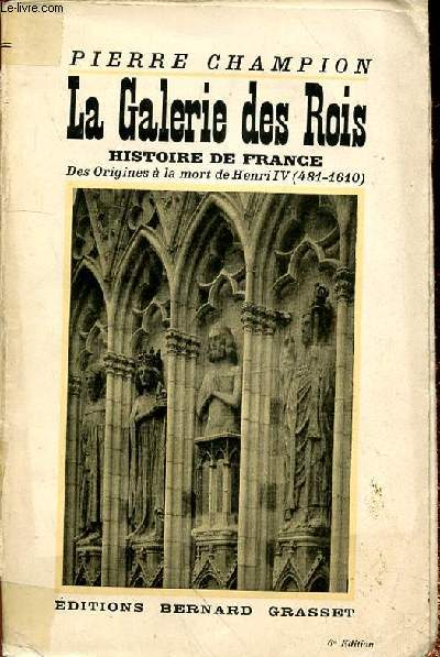 LA GALERIE DES ROIS - HISTOIRE DE FRANCE DES ORIGINES A LA MORT DE HENRI IV (481-1610) - 6e EDITION