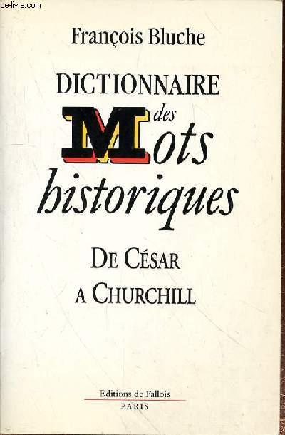 DICTIONNAIRE DES MOTS HISTORIQUES DE CESAR A CHURCHILL