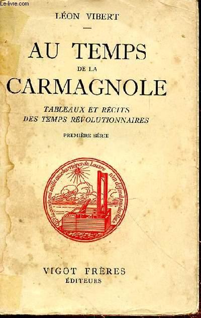 AU TEMPS DE LA CARMAGNOLE - TABLEAUX ET RECITS DES TEMPS REVOLUTIONNAIRES -  PREMIERE SERIE