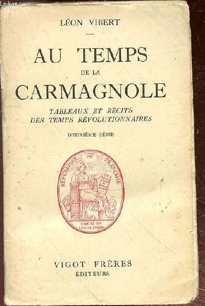 AU TEMPS DE LA CARMAGNOLE - TABLEAUX ET RECITS DES TEMPS REVOLUTIONNAIRES - DEUXIEME SERIE