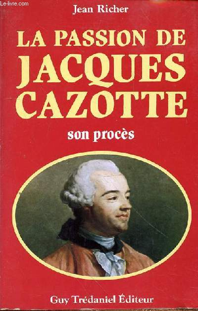 LA PASSION DE JACQUES CAZOTTE - SON PROCES