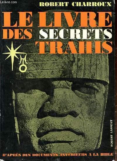 LE LIVRE DES SECRETS TRAHIS - D'APRES DES DOCUMENTS ANTERIEURS A LA BIBLE