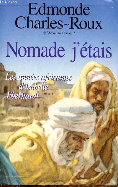 NOMADE J'ETAIS - LES ANNEES AFRICAINES D'ISABELLE EBERHARDT