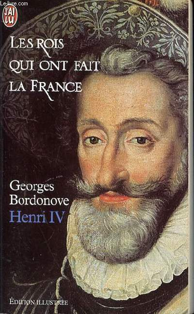 LES ROIS QUI ONT FAIT LA FRANCE - HENRI IV
