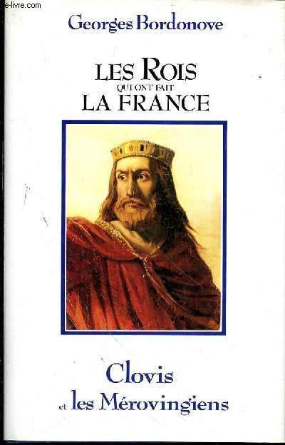 LES ROIS QUI ONT FAIT LA FRANCE : CLOVIS ET LES MEROVINGIENS