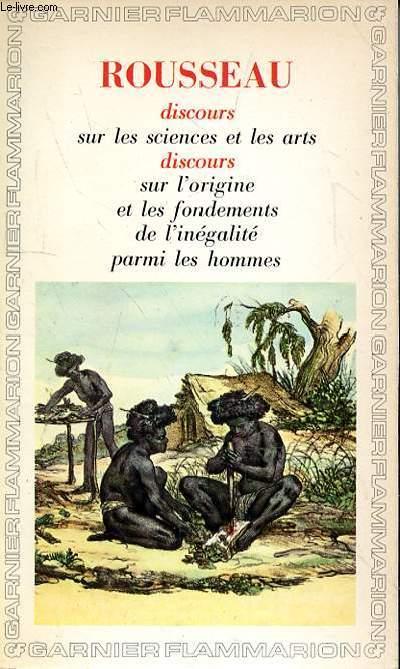 DISCOURS SUR LES SCIENCES ET LES ARTS - DISCOURS SUR L'ORIGINE ET LES FONDEMENTS DE L'INTEGALITE PARMI LES HOMMES