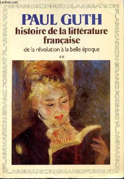 HISTOIRE DE LA LITTERATURE FRANCAISE DE LA REVOLUTION A LA BELLE EPOQUE TOME 2
