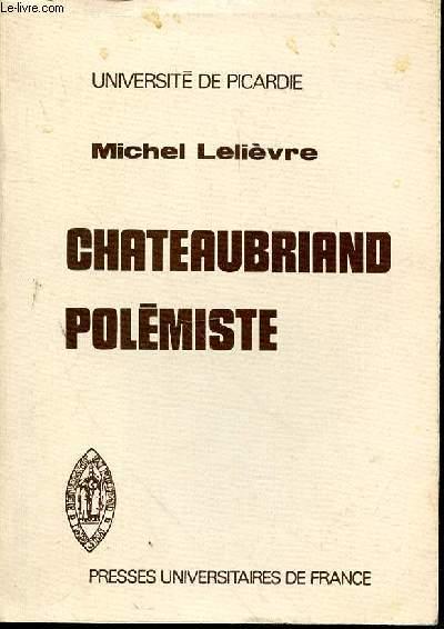 CHATEAUBRIAND POLEMISTE - tome 1 / L'ECRIVAIN DE COMBAT