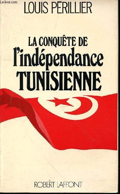 LA CONQUETE DE L'INDEPENDANCE TUNISIENNE