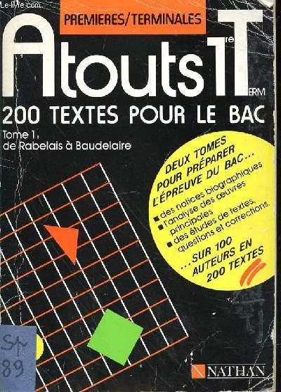 200 TEXTES POUR LE BAC - TOME 1 - DE RABELAIS A BEAUDELAIRE