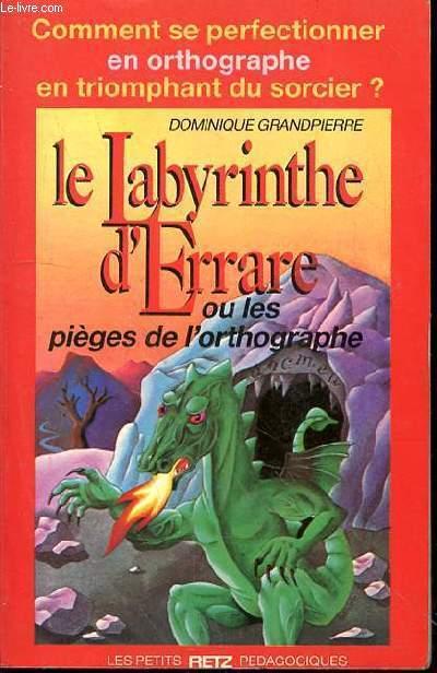 LE LABYRINTHE D'ERRARE OU LES PIEGES DE L'ORTHOGRAPHE