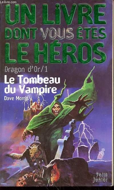 UN LIVRE DONT VOUS ETES LE HEROS - DRAGON D'OR 1 - LE TOMBEAU DU VAMPIRE