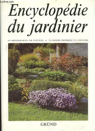 ENCYCLOPEDIE DU JARDINIER - 671 PHOTOGRAPHIES EN COULEURS - 124 DESSINS PRATIQUES EN COULEURS