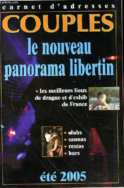 CARNET D'ADRESSE COUPLES - LE NOUVEAU PANORAMA LIBERTIN - LES MEILLEURS LIEUX DE DRAGUE ET D'EXHIB DE FRANCE - CLUB - SAUNAS - RESTOS - BARS  - ETE 2005