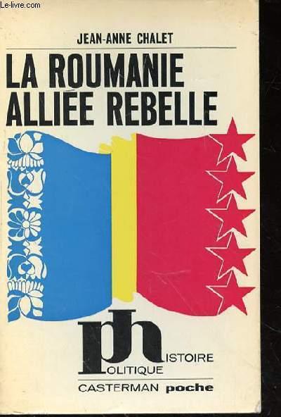 LA ROUMANIE ALLIEE REBELLE - HISTOIRE POLITIQUE N°5