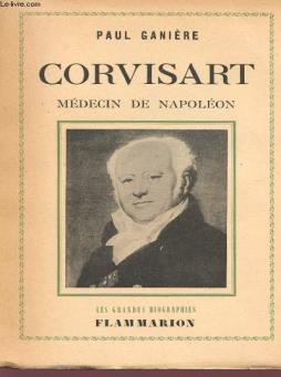 Corvisart - medecin de napoleon - collection  les grandes biographies .
