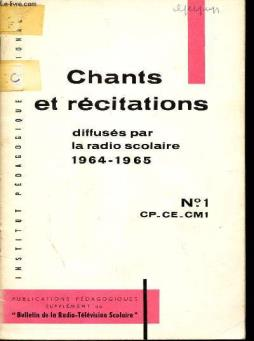 Chants et recitations - diffuses par la radico scolaire 1964 - 1965 / n°1 - classes de cp - ce - cm1 / supplement au  bulletin de la radio-television scolaire .