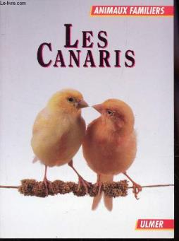 Les canaris / collection  animaux familiers .